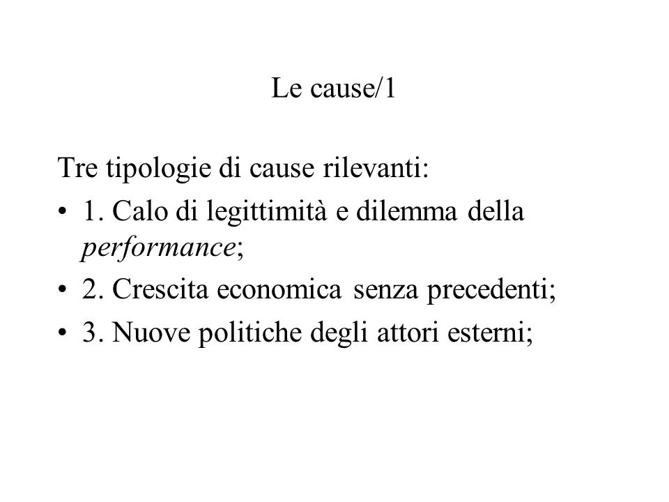 Le cause/1 Tre tipologie di cause rilevanti: 1. Calo di legittimità e dilemma della performance; 2. Crescita economica senza precedenti;