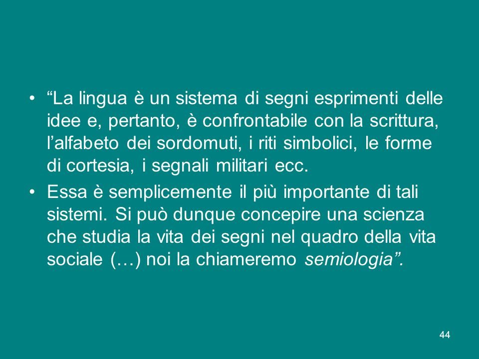 La lingua è un sistema di segni esprimenti delle idee e, pertanto, è confrontabile con la scrittura, l'alfabeto dei sordomuti, i riti simbolici, le forme di cortesia, i segnali militari ecc.