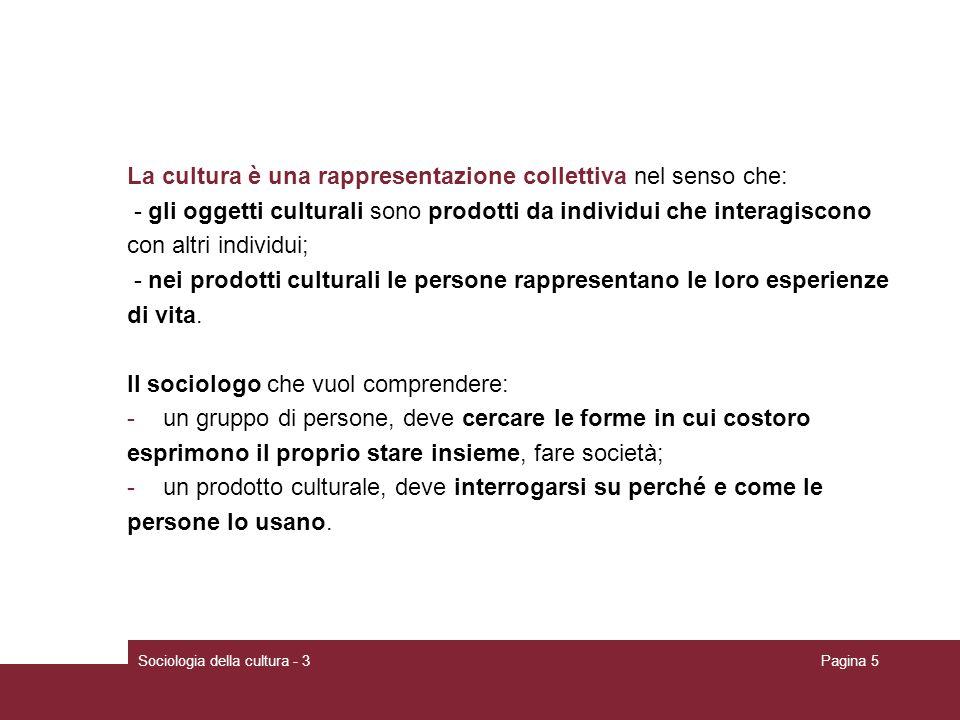La cultura è una rappresentazione collettiva nel senso che: