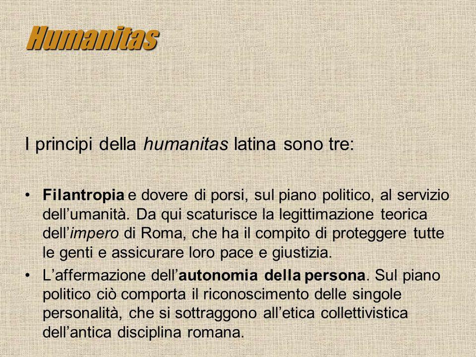 Humanitas I principi della humanitas latina sono tre: