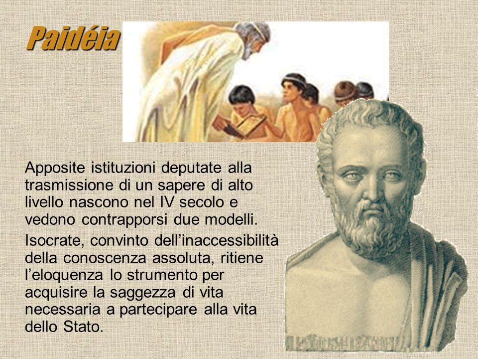 Paidéia Apposite istituzioni deputate alla trasmissione di un sapere di alto livello nascono nel IV secolo e vedono contrapporsi due modelli.