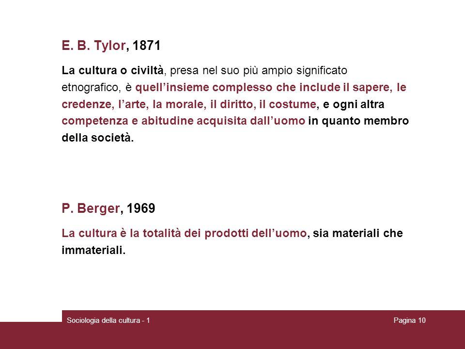 E. B. Tylor, 1871 La cultura o civiltà, presa nel suo più ampio significato. etnografico, è quell'insieme complesso che include il sapere, le.