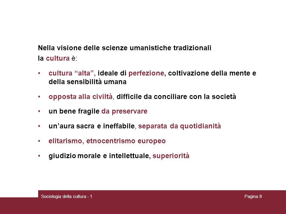 Nella visione delle scienze umanistiche tradizionali la cultura è: