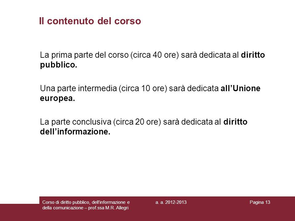 Il contenuto del corso La prima parte del corso (circa 40 ore) sarà dedicata al diritto pubblico.
