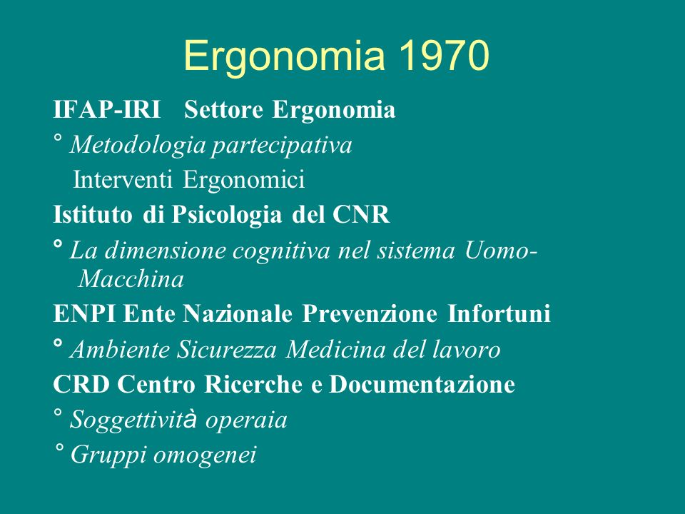 Ergonomia 1970 IFAP-IRI Settore Ergonomia ° Metodologia partecipativa