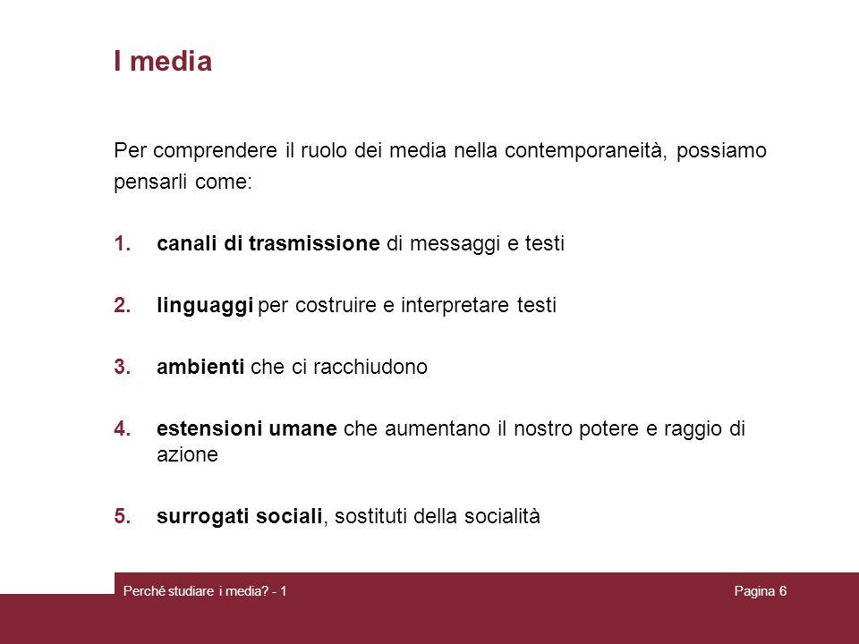 I media Per comprendere il ruolo dei media nella contemporaneità, possiamo. pensarli come: canali di trasmissione di messaggi e testi.