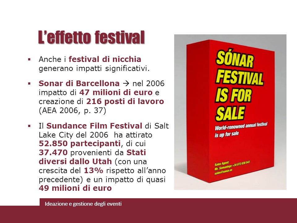 L'effetto festival Anche i festival di nicchia generano impatti significativi.