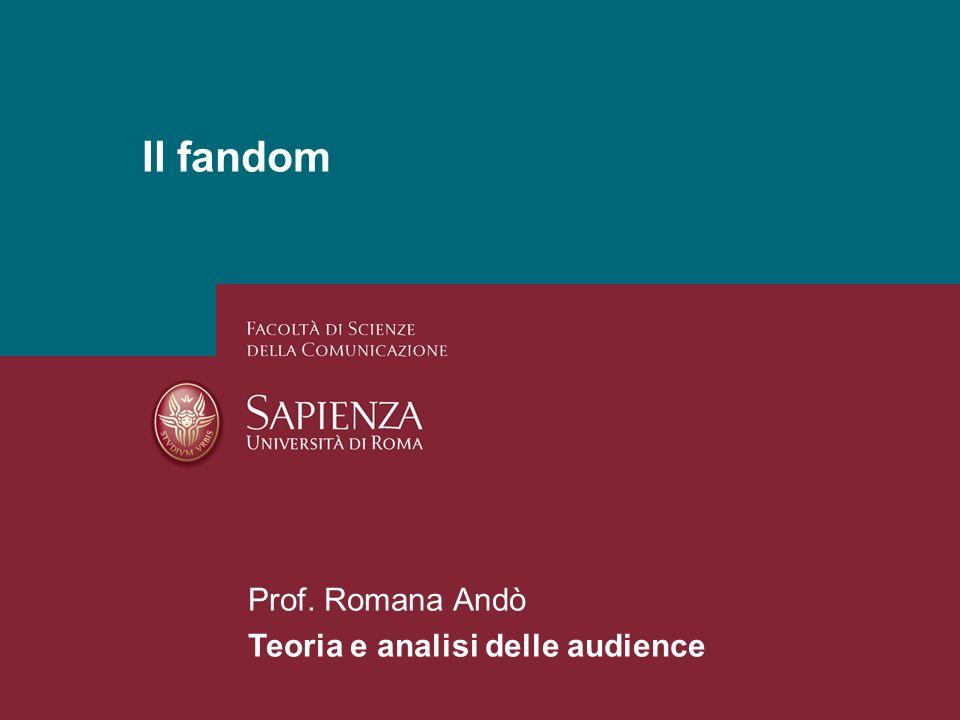 Il fandom Prof. Romana Andò Teoria e analisi delle audience