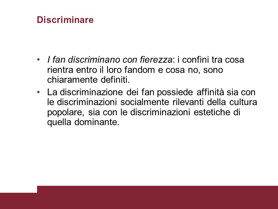 Discriminare I fan discriminano con fierezza: i confini tra cosa rientra entro il loro fandom e cosa no, sono chiaramente definiti.
