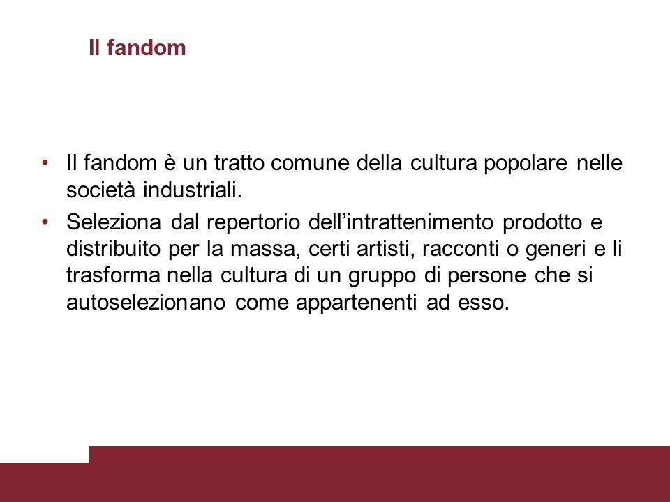 Il fandom Il fandom è un tratto comune della cultura popolare nelle società industriali.