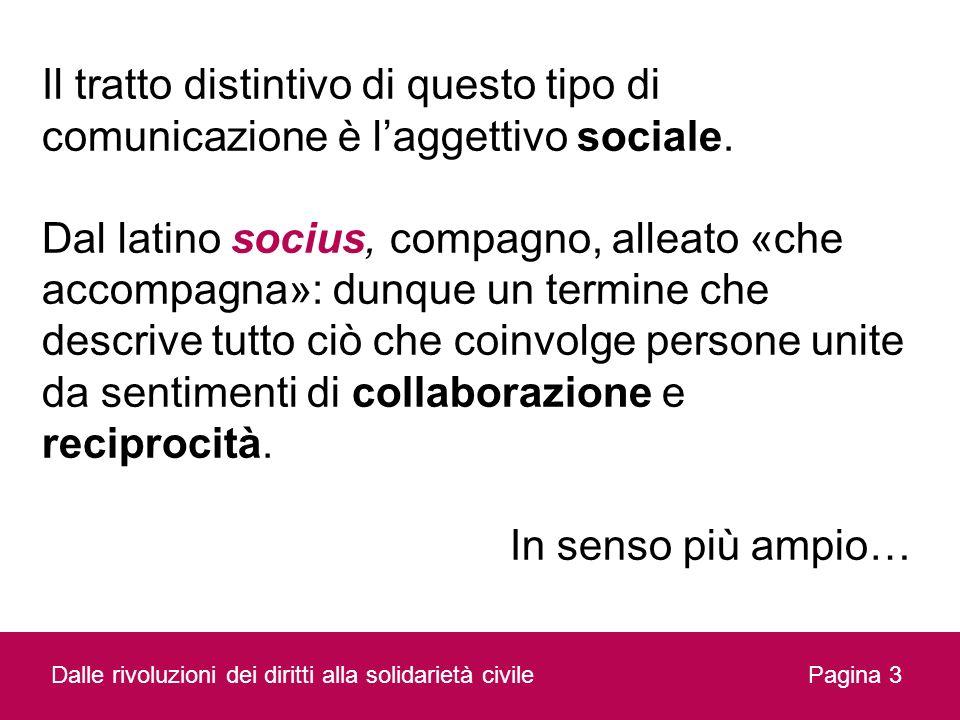 Il tratto distintivo di questo tipo di comunicazione è l'aggettivo sociale. Dal latino socius, compagno, alleato «che accompagna»: dunque un termine che descrive tutto ciò che coinvolge persone unite da sentimenti di collaborazione e reciprocità. In senso più ampio…