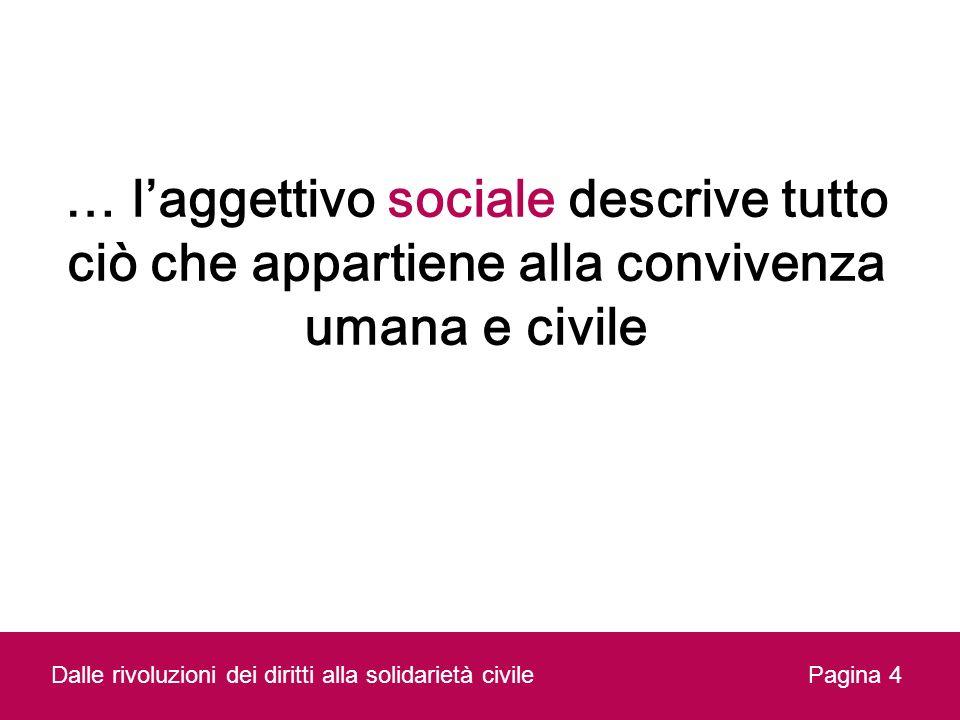 … l'aggettivo sociale descrive tutto ciò che appartiene alla convivenza umana e civile