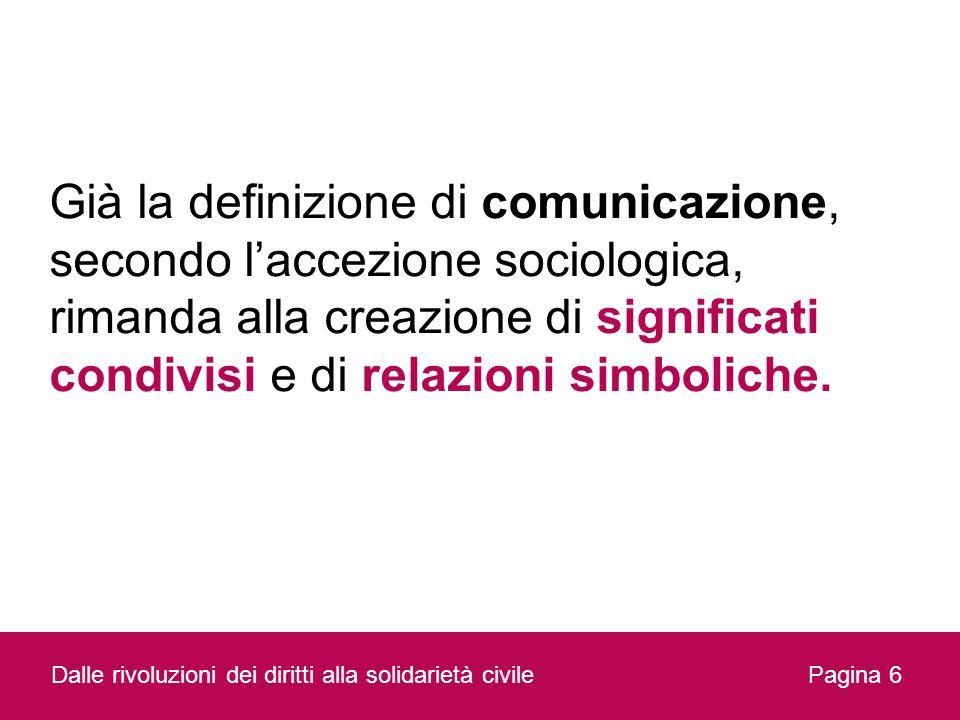 Già la definizione di comunicazione, secondo l'accezione sociologica, rimanda alla creazione di significati condivisi e di relazioni simboliche.