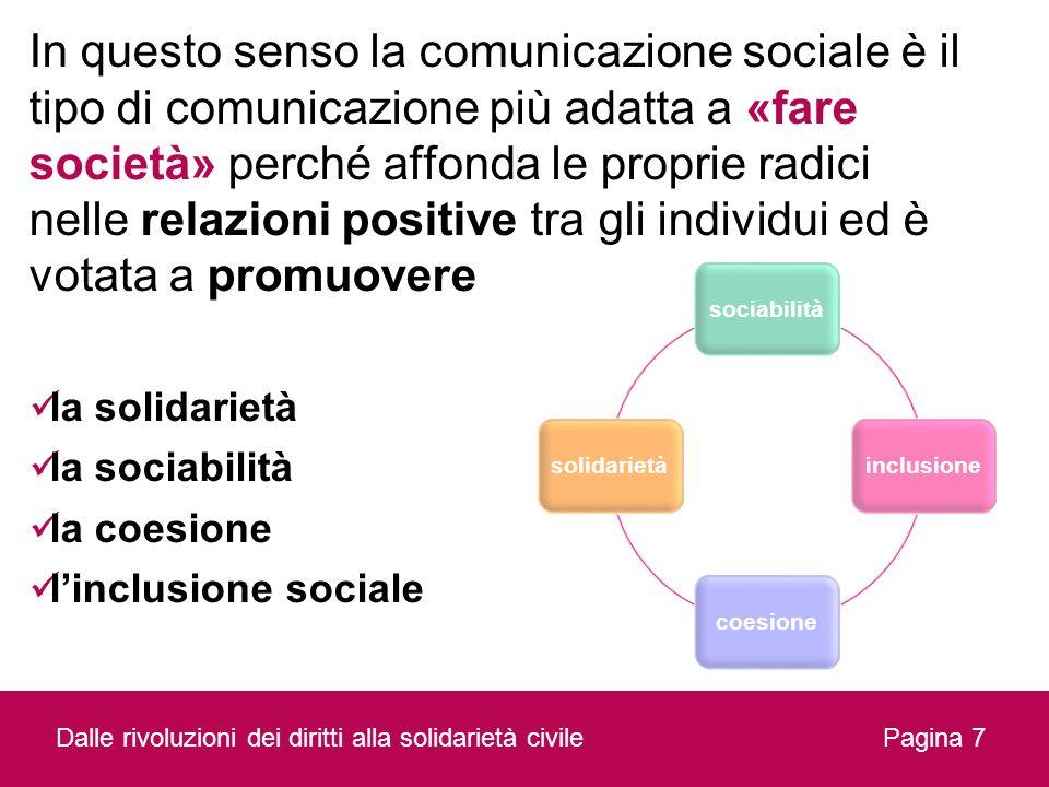 In questo senso la comunicazione sociale è il tipo di comunicazione più adatta a «fare società» perché affonda le proprie radici nelle relazioni positive tra gli individui ed è votata a promuovere
