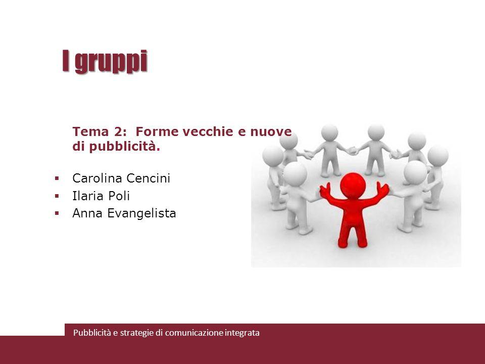 I gruppi Tema 2: Forme vecchie e nuove di pubblicità. Carolina Cencini