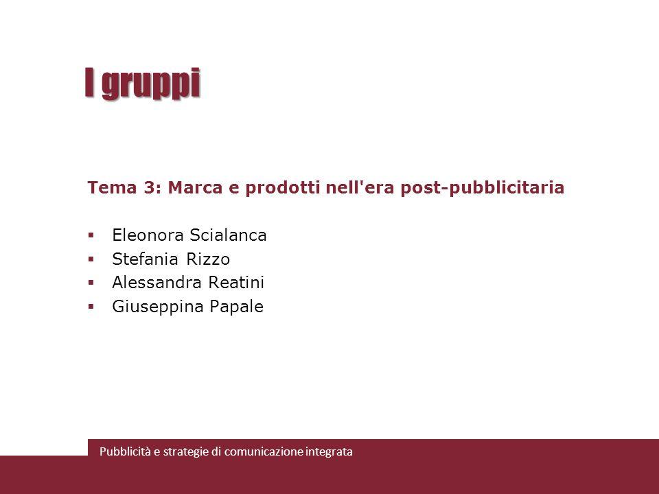 I gruppi Tema 3: Marca e prodotti nell era post-pubblicitaria