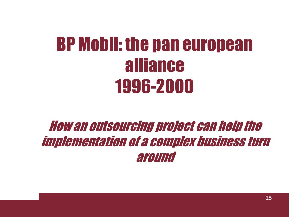 BP Mobil: the pan european alliance 1996-2000 How an outsourcing project can help the implementation of a complex business turn around