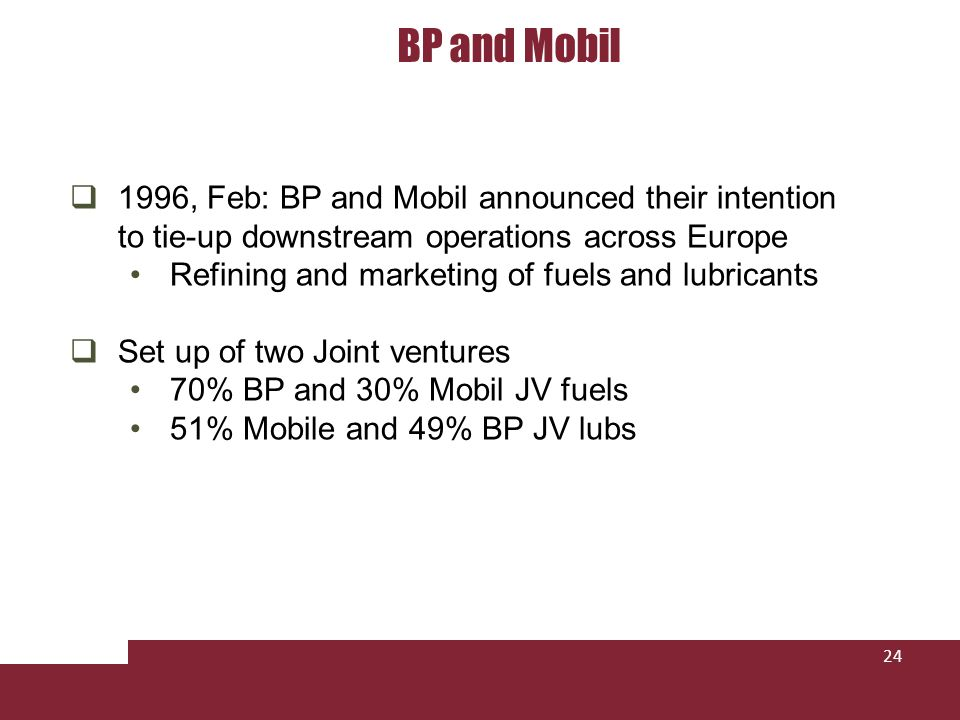 BP and Mobil 1996, Feb: BP and Mobil announced their intention to tie-up downstream operations across Europe.
