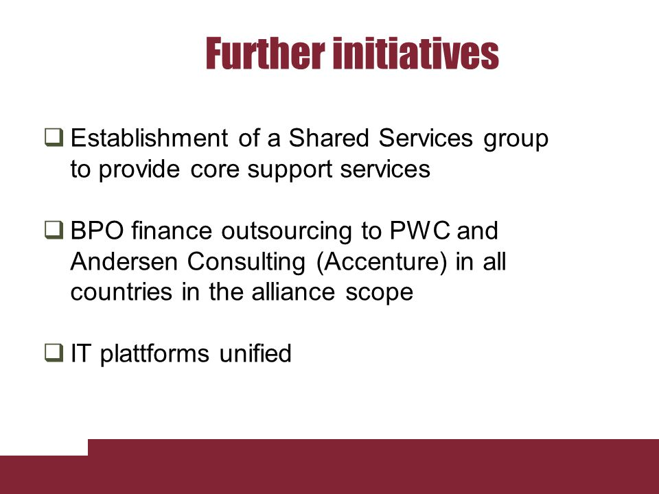 Further initiatives Establishment of a Shared Services group to provide core support services.