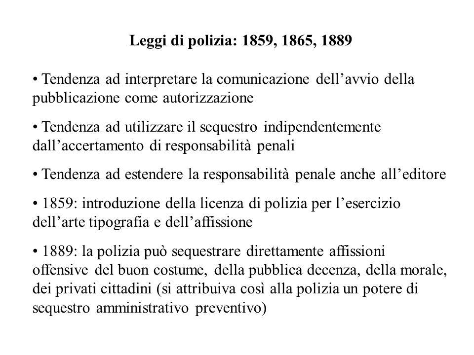 Leggi di polizia: 1859, 1865, 1889 Tendenza ad interpretare la comunicazione dell'avvio della pubblicazione come autorizzazione.