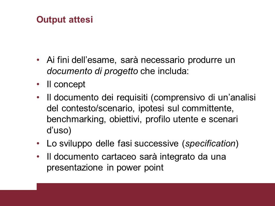 Output attesi Ai fini dell'esame, sarà necessario produrre un documento di progetto che includa: Il concept.