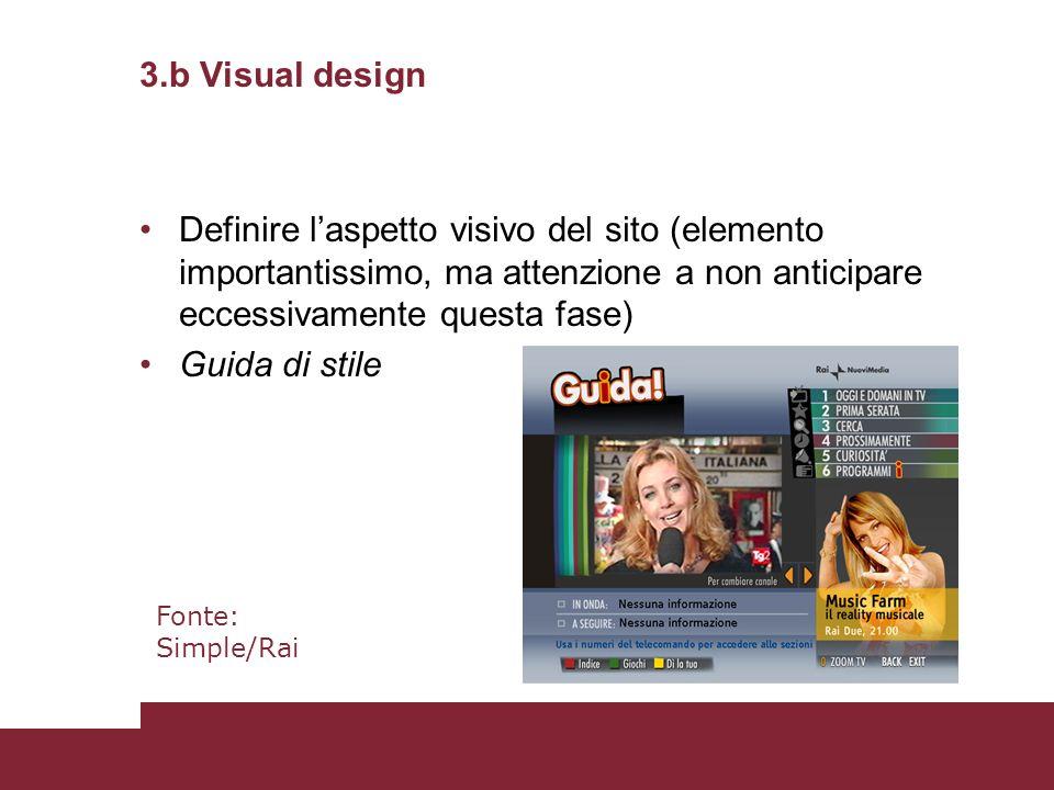 3.b Visual design Definire l'aspetto visivo del sito (elemento importantissimo, ma attenzione a non anticipare eccessivamente questa fase)