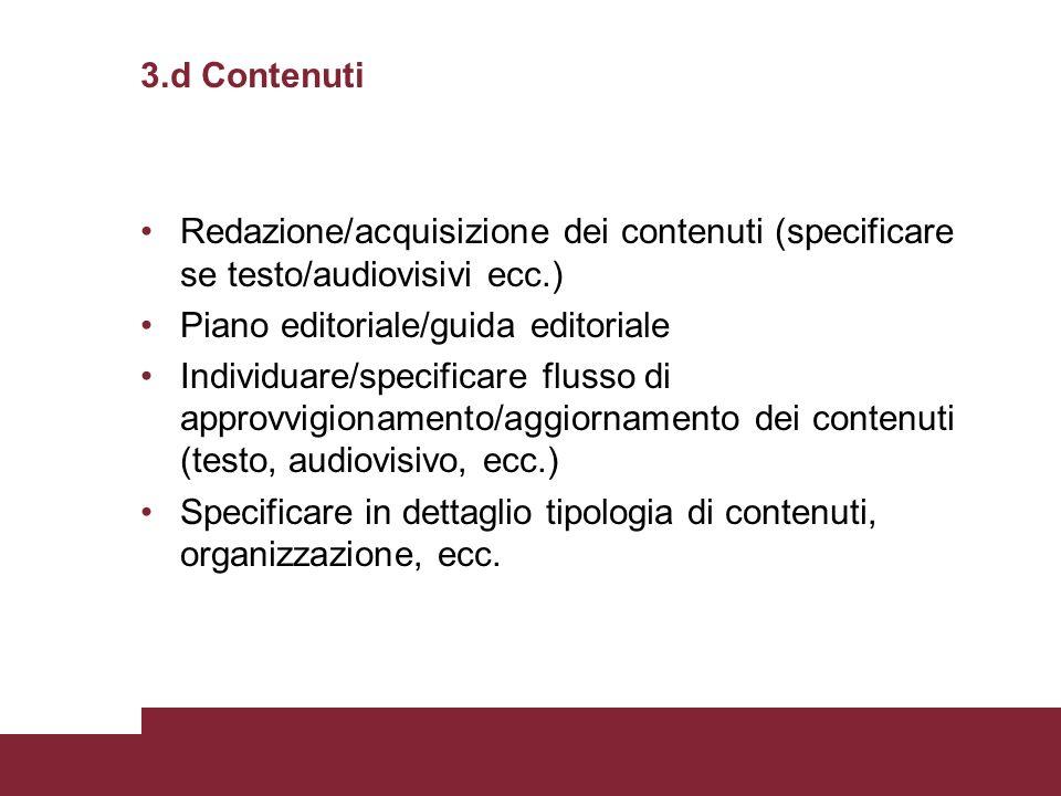 3.d Contenuti Redazione/acquisizione dei contenuti (specificare se testo/audiovisivi ecc.) Piano editoriale/guida editoriale.