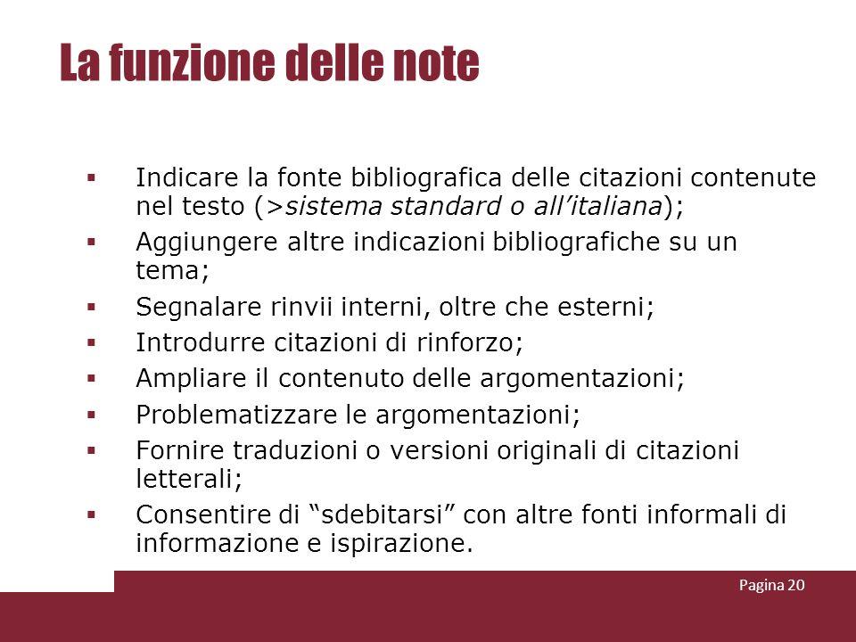 La funzione delle note Indicare la fonte bibliografica delle citazioni contenute nel testo (>sistema standard o all'italiana);