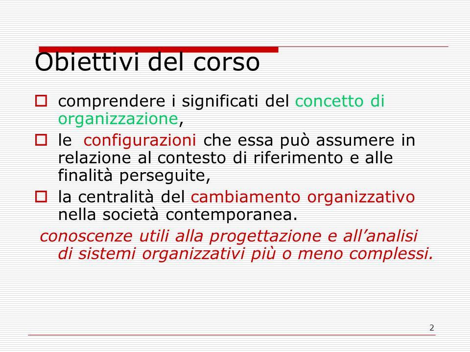 Obiettivi del corso comprendere i significati del concetto di organizzazione,