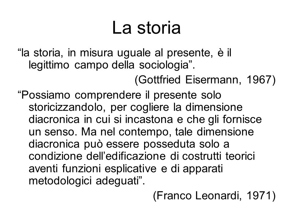 La storia la storia, in misura uguale al presente, è il legittimo campo della sociologia . (Gottfried Eisermann, 1967)