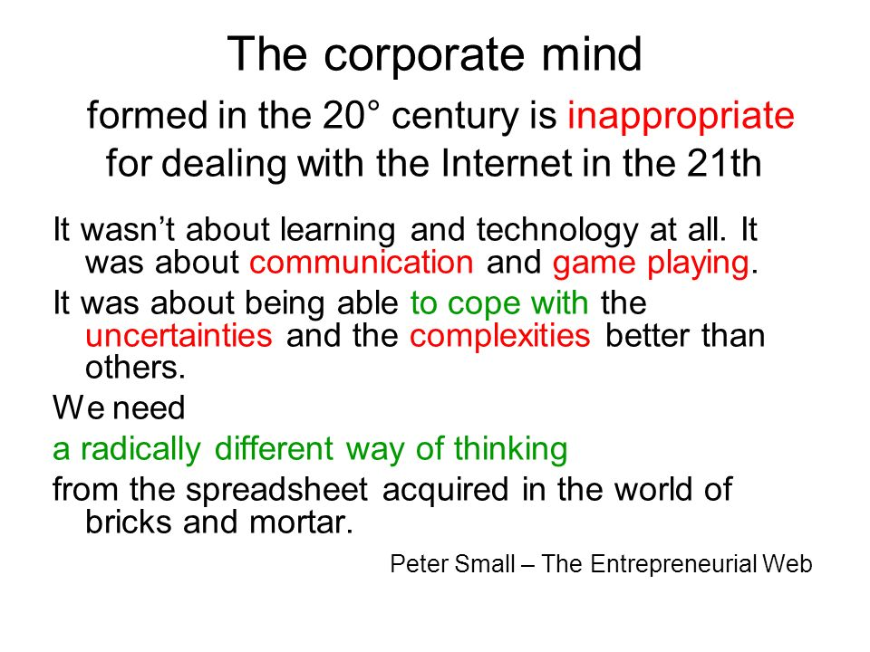 The corporate mind formed in the 20° century is inappropriate for dealing with the Internet in the 21th