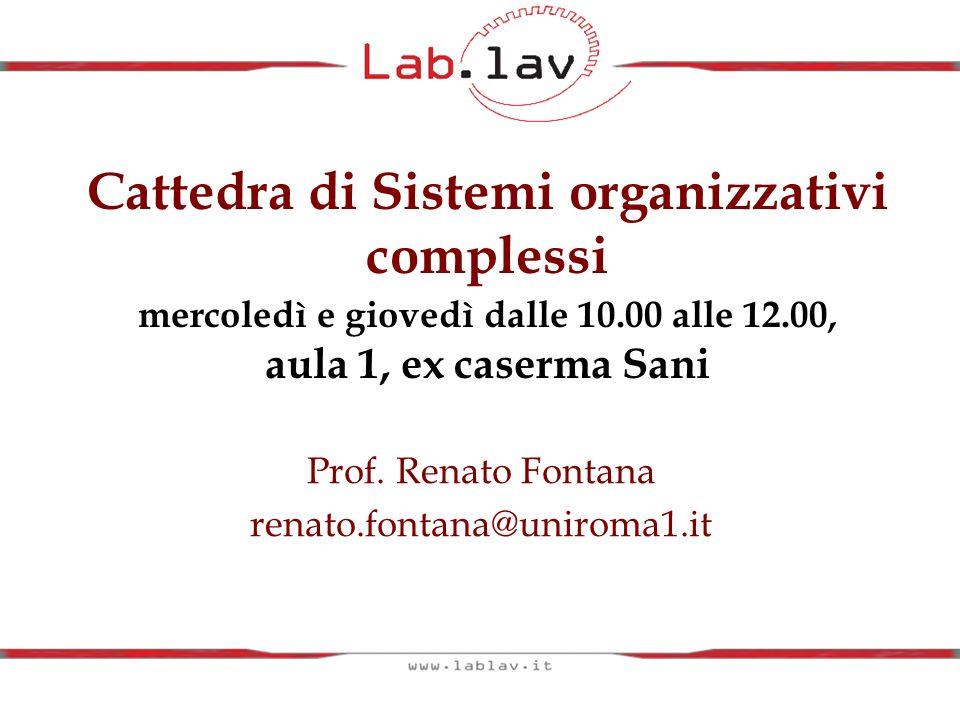 Cattedra di Sistemi organizzativi complessi mercoledì e giovedì dalle 10.00 alle 12.00, aula 1, ex caserma Sani