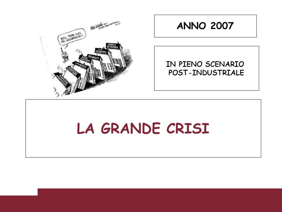ANNO 2007 IN PIENO SCENARIO POST-INDUSTRIALE LA GRANDE CRISI