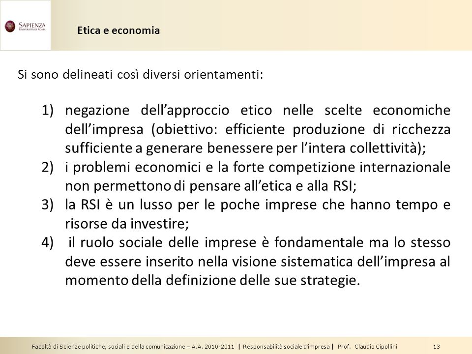 Etica e economia Si sono delineati così diversi orientamenti: