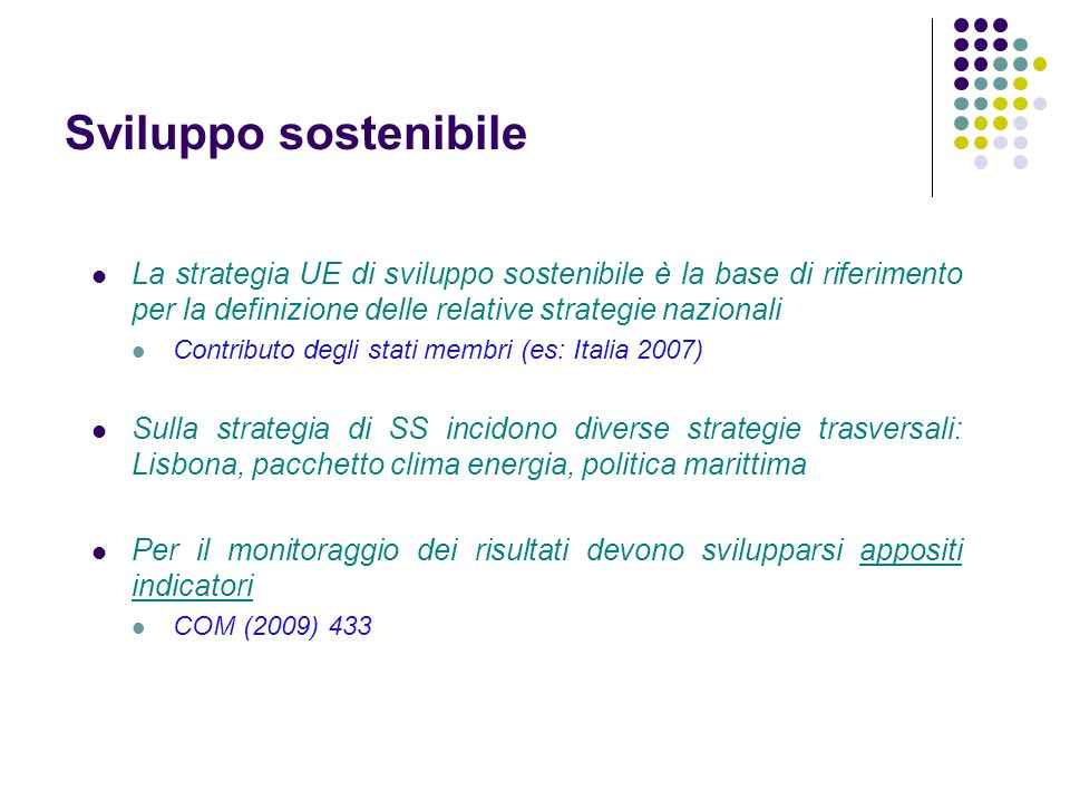 Sviluppo sostenibile La strategia UE di sviluppo sostenibile è la base di riferimento per la definizione delle relative strategie nazionali.