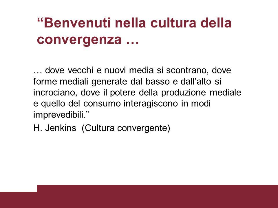Benvenuti nella cultura della convergenza …