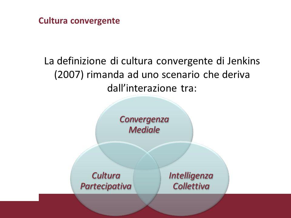 Cultura convergente La definizione di cultura convergente di Jenkins (2007) rimanda ad uno scenario che deriva dall'interazione tra: