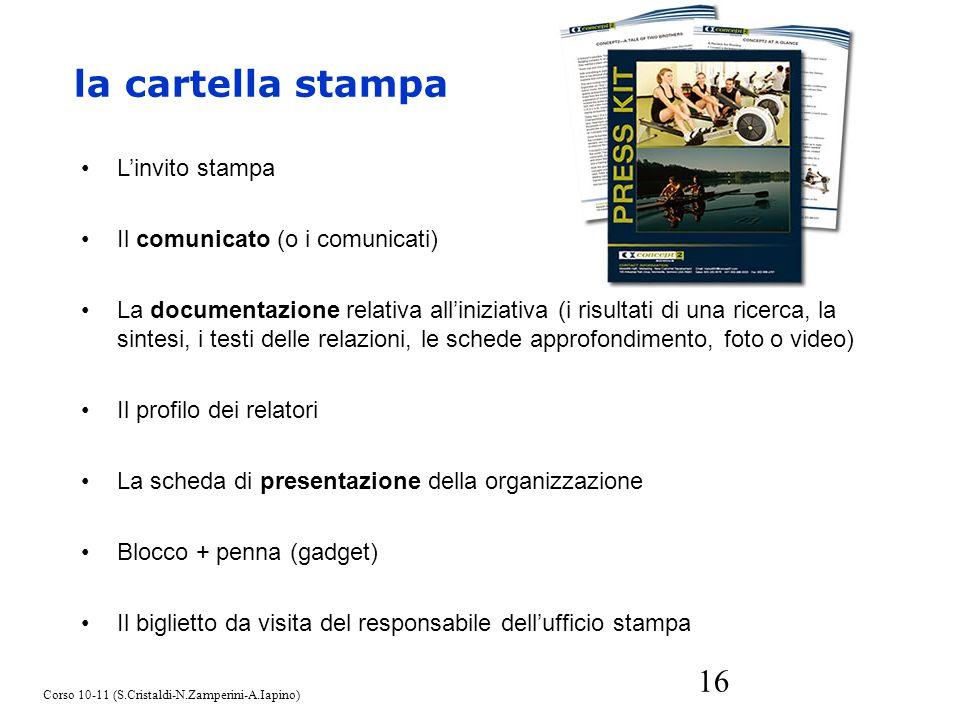 la cartella stampa L'invito stampa Il comunicato (o i comunicati)