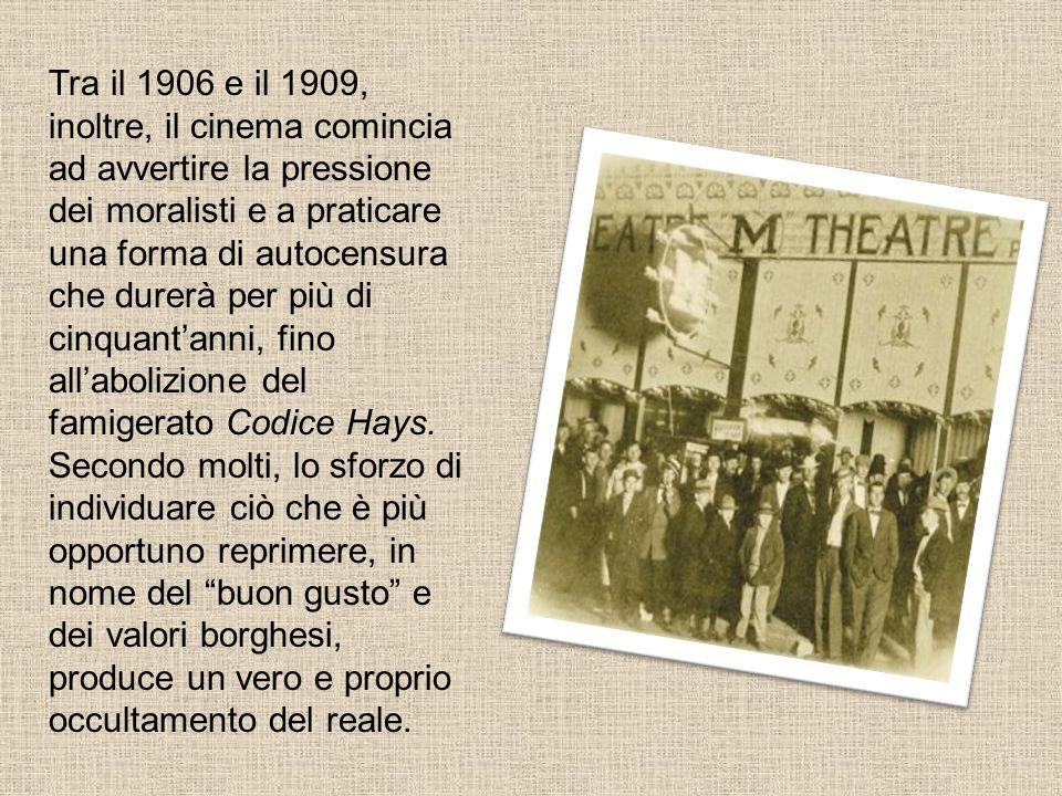 Tra il 1906 e il 1909, inoltre, il cinema comincia ad avvertire la pressione dei moralisti e a praticare una forma di autocensura che durerà per più di cinquant'anni, fino all'abolizione del famigerato Codice Hays.