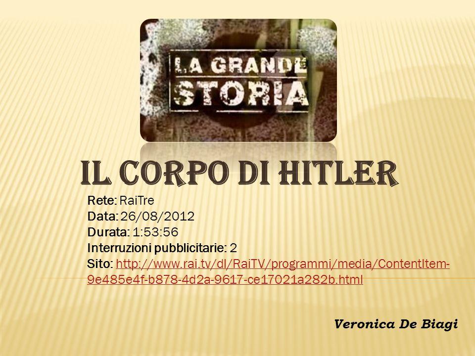 IL CORPO DI HITLER Rete: RaiTre Data: 26/08/2012 Durata: 1:53:56