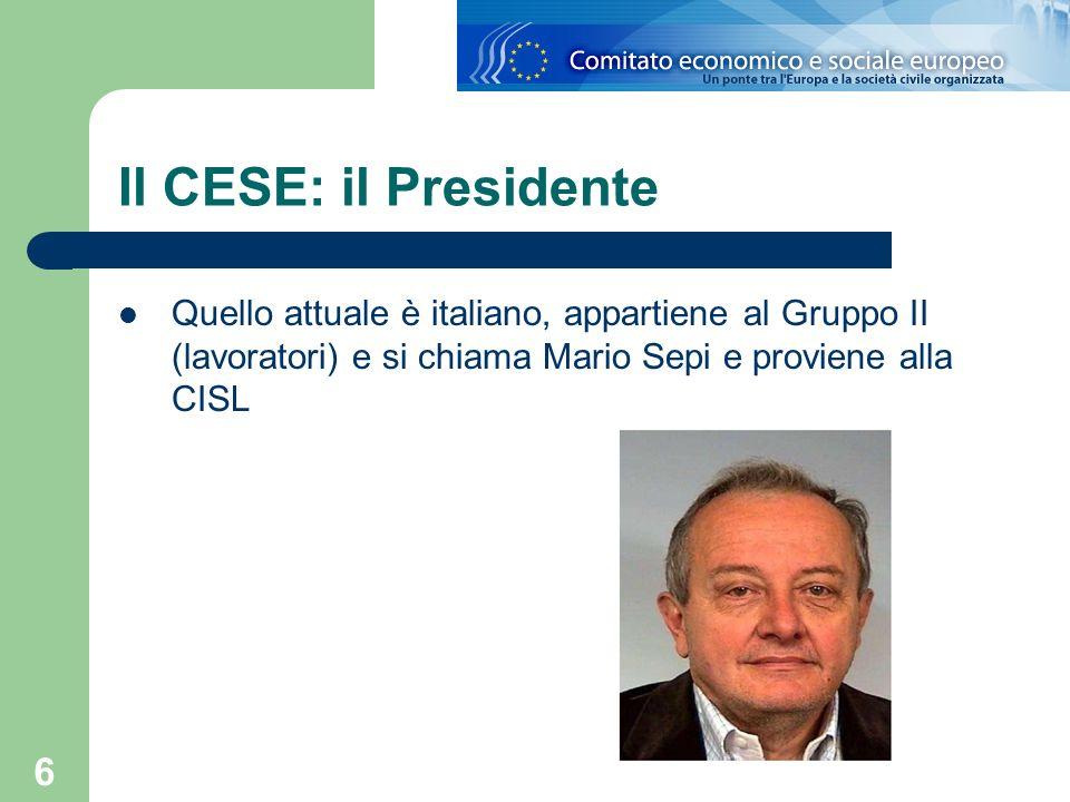 Il CESE: il PresidenteQuello attuale è italiano, appartiene al Gruppo II (lavoratori) e si chiama Mario Sepi e proviene alla CISL.