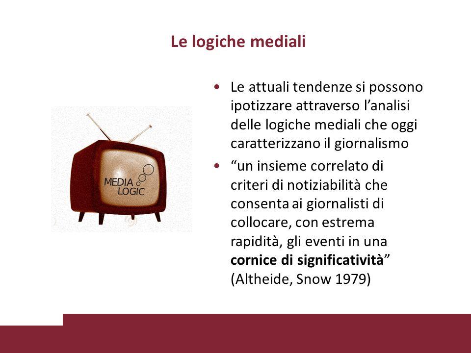 Le logiche mediali Le attuali tendenze si possono ipotizzare attraverso l'analisi delle logiche mediali che oggi caratterizzano il giornalismo.
