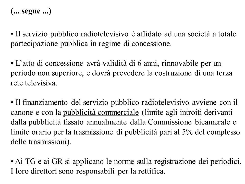 (... segue ...)Il servizio pubblico radiotelevisivo è affidato ad una società a totale partecipazione pubblica in regime di concessione.