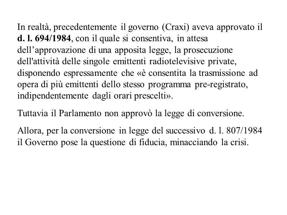 In realtà, precedentemente il governo (Craxi) aveva approvato il d. l