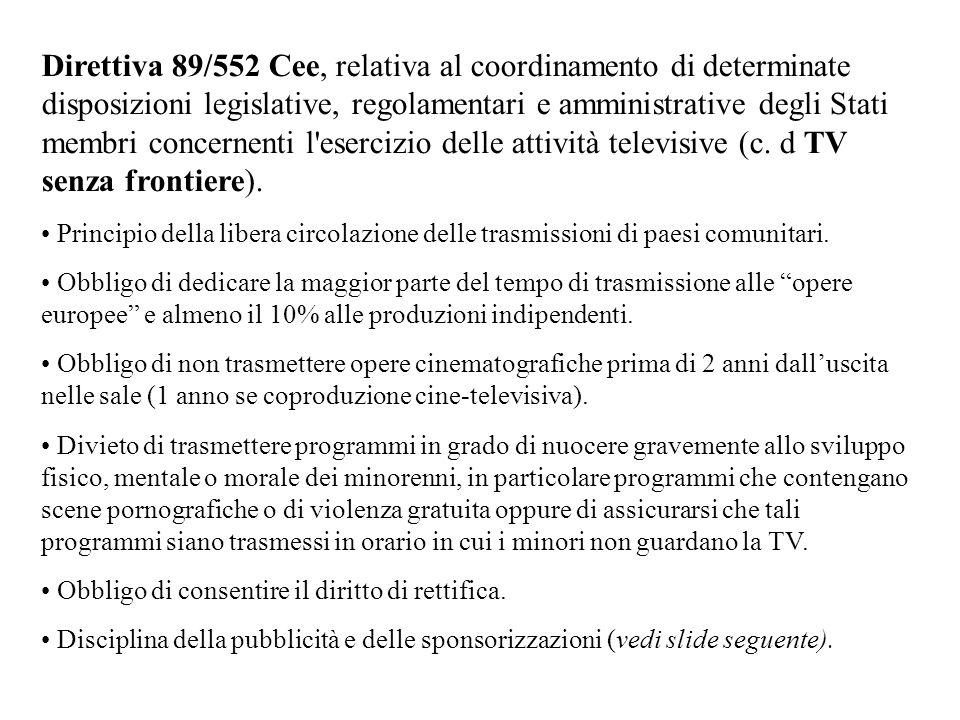 Direttiva 89/552 Cee, relativa al coordinamento di determinate disposizioni legislative, regolamentari e amministrative degli Stati membri concernenti l esercizio delle attività televisive (c. d TV senza frontiere).