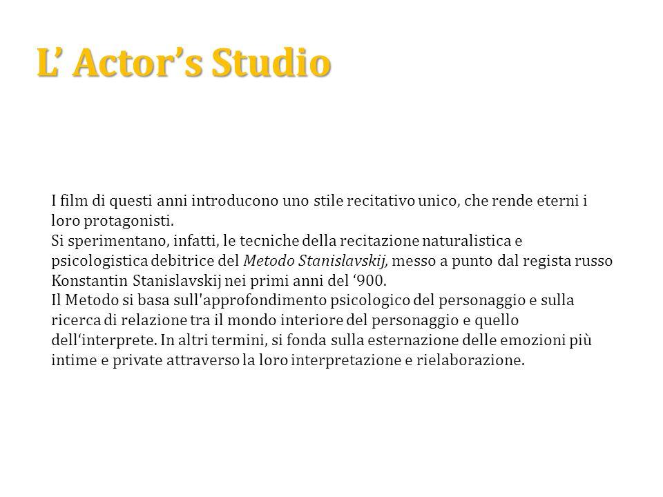 L' Actor's Studio I film di questi anni introducono uno stile recitativo unico, che rende eterni i loro protagonisti.
