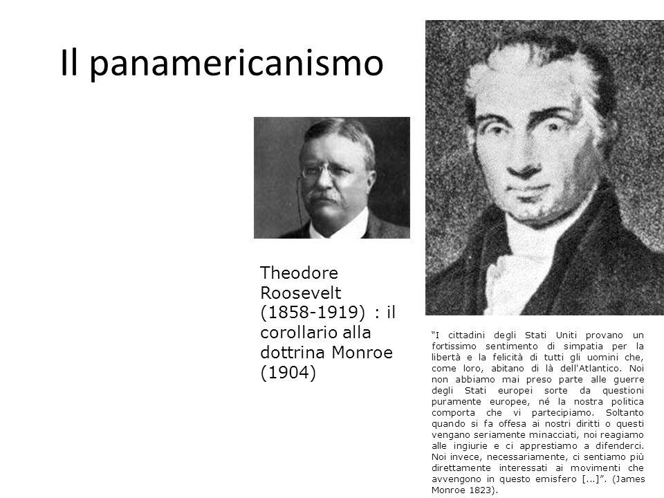 Il panamericanismo Theodore Roosevelt (1858-1919) : il corollario alla dottrina Monroe (1904)