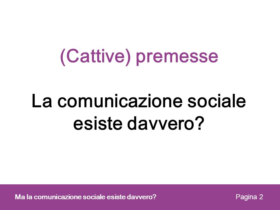(Cattive) premesse La comunicazione sociale esiste davvero