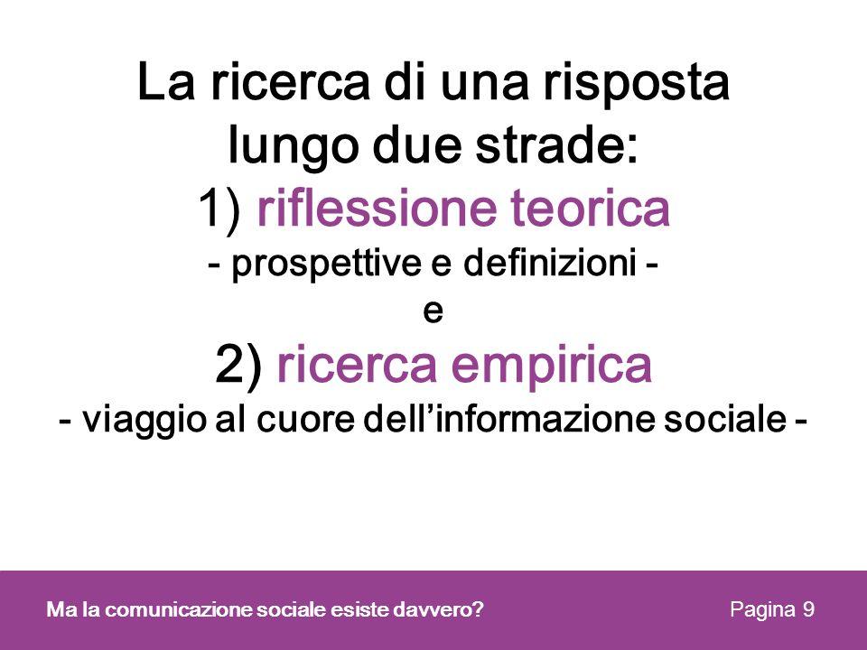 La ricerca di una risposta lungo due strade: 1) riflessione teorica - prospettive e definizioni - e 2) ricerca empirica - viaggio al cuore dell'informazione sociale -