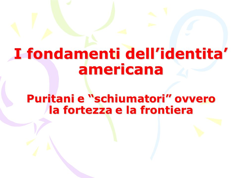 I fondamenti dell'identita' americana Puritani e schiumatori ovvero la fortezza e la frontiera